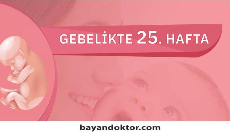25. Hafta Gebelik – Hafta Hafta Hamilelik